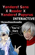 Yandere! Sans X reader X Yandere! Papyrus by ThreadlessNeedle