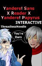 Yandere! Sans X reader X Yandere! Papyrus by ThreadlessNeedle