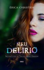 Meu Delírio - Livro 2Trilogia Minha Obsessão (Degustação) by EricaChristieh