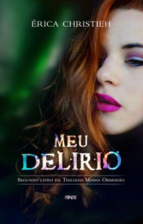 Meu Delírio - Livro 2 ( Trilogia Minha Obsessão) by EricaChristieh