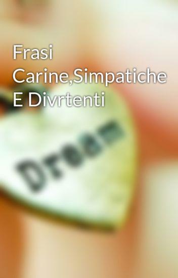 Frasi Carine Simpatiche E Divrtenti Sofyt98 Wattpad