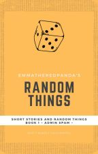 SHORT STORIES AND RANDOM THINGS by EmmatheRedPanda