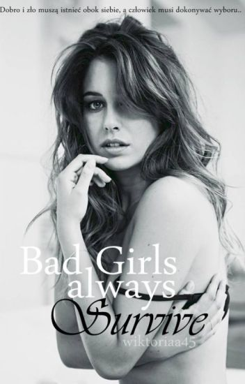 Bad Girls always Survive.