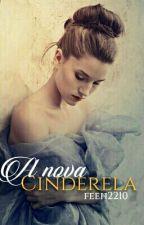 A Nova Cinderela ( PARTE I E II ) EM REVISÃO by Feeh2210