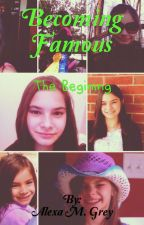 Becoming Famous: The Begining by AlexaGrey0