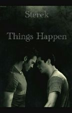 ~Sterek~ Things Happen by MyCookie13