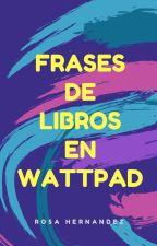 Frases De Libros En Wattpad by rosa123hh