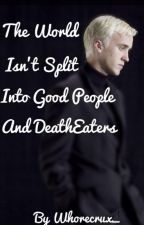 The world Isn't split into good people and Death Eaters by Whorecrux_