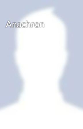 Anachron by AddictedToHeroine