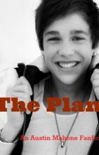 The Plan- An Austin Mahone Fanfic by wadayaknow