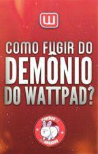 Como Fugir do Demônio Do Wattpad? by Coelhante