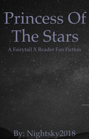 Princess of the Stars {Fairytail X Reader}