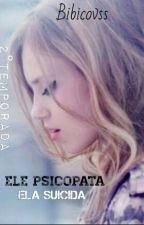 Ele Psicopata, Ela Suicida (2°Temp) (Em Revisão) by bibicovss