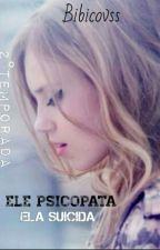 Ele Psicopata, Ela Suicida (2°Temp)  by bibicovss