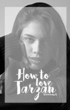 How To Love Tarzan by xArcticBabysx