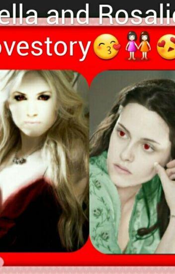 Bella and Rosalie love story - JasmineGilley21 - Wattpad