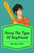 Percy's The Type Of Boyfriend (Pausada) by We_like_books
