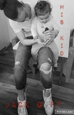 His Kid;Jack G Fanfic by shor_95_R5