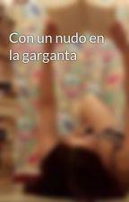 Con un nudo en la garganta by annabarrera69