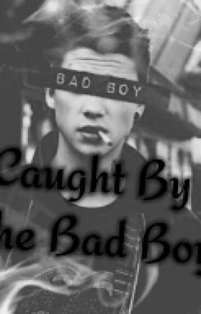 Caught By The Bad Boy by loveforeverrrr2001
