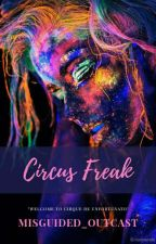 Circus Freak by misguided_outcast