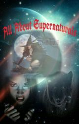 All About Supernaturals (Real) (PlusSpells) by Mythic101