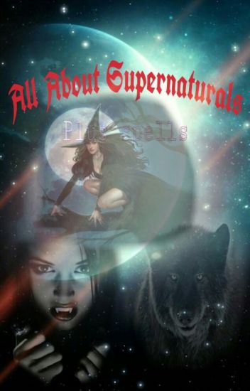All About Supernaturals (Real) (PlusSpells)