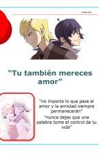 """""""Tu también mereces amor""""  by yumiko-ryu"""