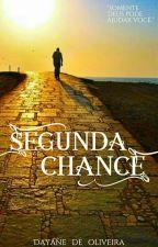 Segunda chance ( CONCLUÍDO ) by Dayolsz