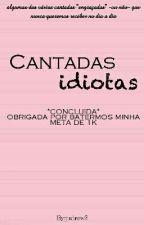 Cantadas Idiotas (Concluída) by bibaseduz