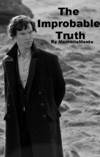 The Improbable Truth (A Sherlock Holmes Story) by MemoriaMente