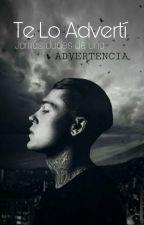 Te Lo Advertí [EDITANDO] by XJavieraIgnaciaX