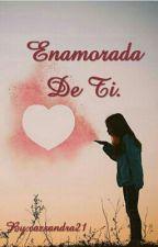 Enamorada De Ti. by cazsandra21