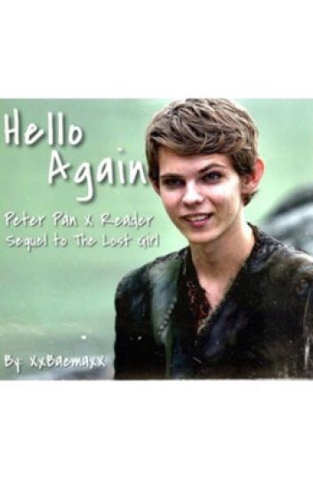 Hello Again (Peter Pan OUAT X Reader - SEQUEL) - Goose - Wattpad