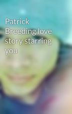 Patrick Breeding love story starring you by MrsBreeding