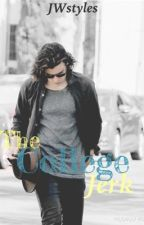 The College Jerk (Harry Styles) -Slow updates- by JWstyles