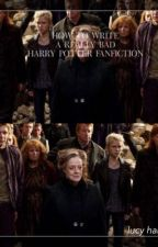 How To Write A Really Bad Harry Potter Fanfiction by lucylikesbooks