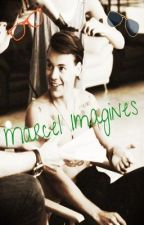Marcel Imagines by KaylynKaren18