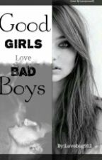 Good Girls Love Bad Boys by lovebug912