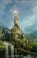 The Silver Tower Chronicles: The Gray Mage  by Eldritch1