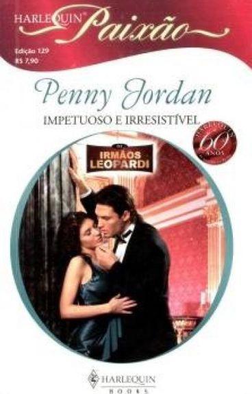 Irmãos Leopardi 01 - Impetuoso e Irresistível (Penny Jordan)