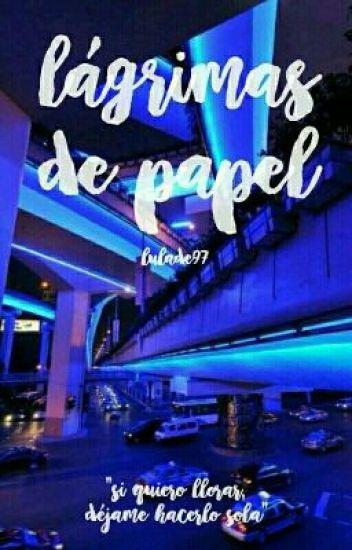 Lágrimas de papel ✎ j.j.k