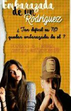 Embarazada De Un Rodríguez •EDITANDO• by Xanderislife