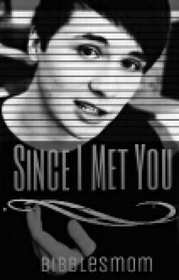 Since I Met You (Dan Howell X Reader)