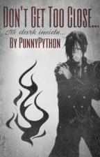 Don't Get Too Close...(Sebastian Michaelis X Reader) by PunnyPython