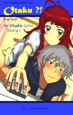 I'm living with an Otaku?! The hell ..?! ( An Otaku Love Story ) by Ronneachan