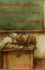 Estupida Pelusa 3 : Despues De Clases  by mizore986