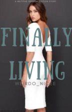Finally Living by Weirdo_Nicee