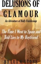 Delusions of Glamour: The Time I Went to Spain and Told Lies to My Boyfriend by LuxAStone