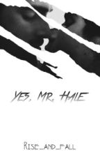 Yes, Mr. Hale by rise_and_fall